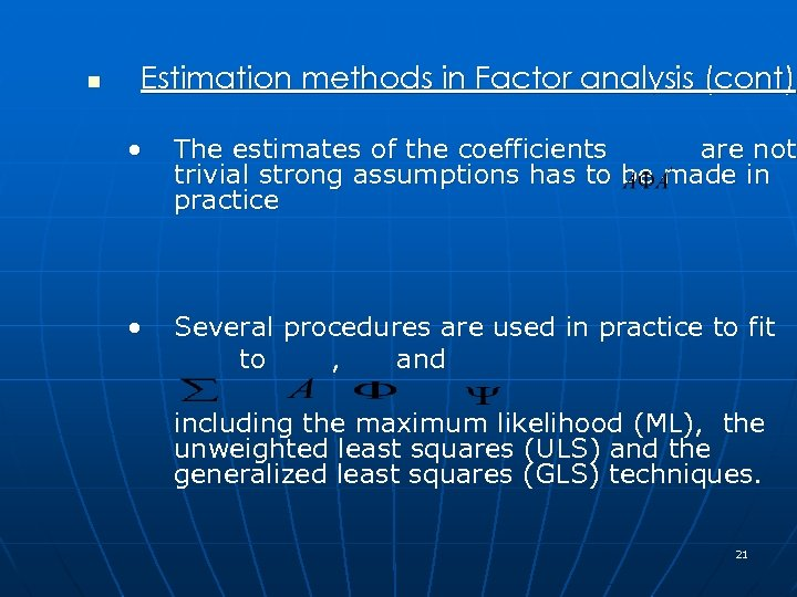 n Estimation methods in Factor analysis (cont) • The estimates of the coefficients are