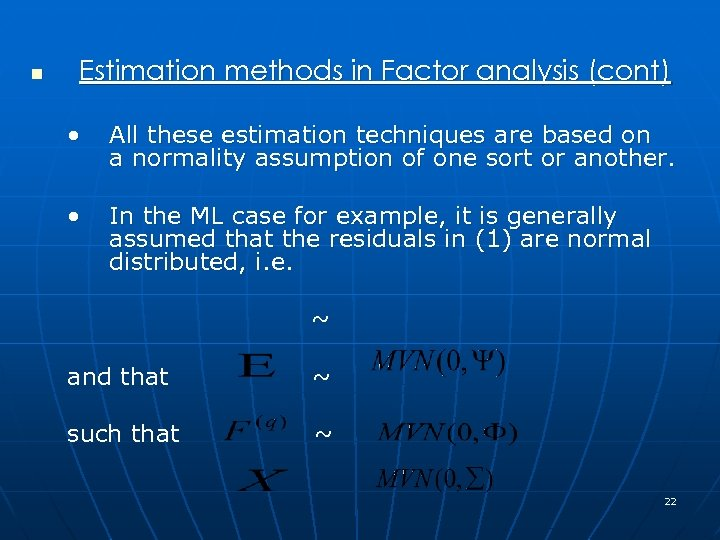 n Estimation methods in Factor analysis (cont) • All these estimation techniques are based