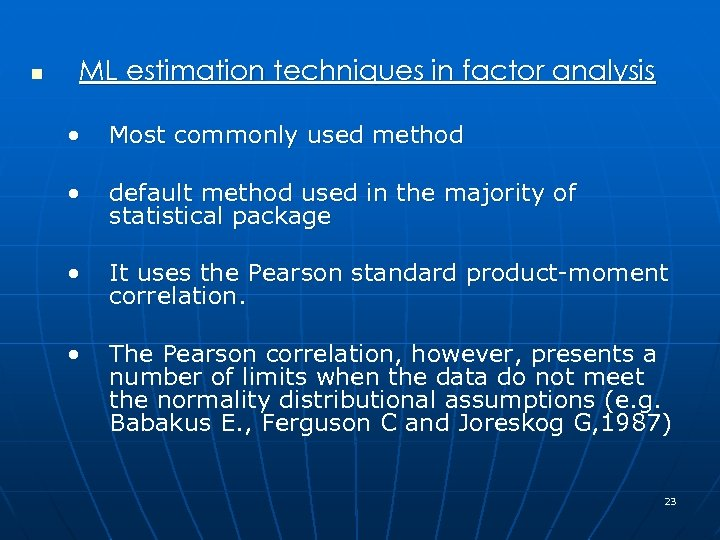 n ML estimation techniques in factor analysis • Most commonly used method • default