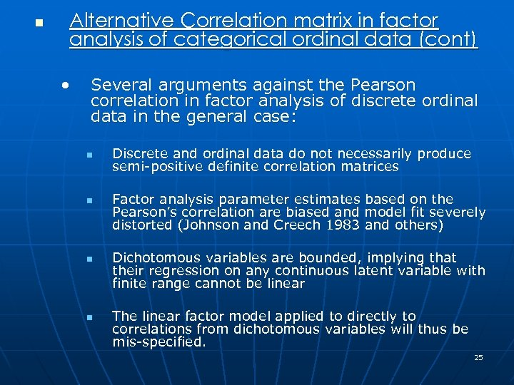 n Alternative Correlation matrix in factor analysis of categorical ordinal data (cont) • Several
