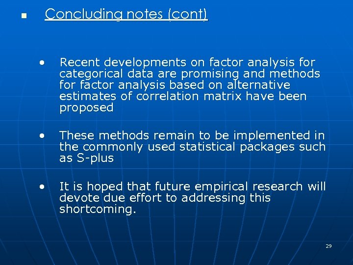 n Concluding notes (cont) • Recent developments on factor analysis for categorical data are