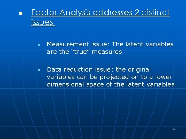 n Factor Analysis addresses 2 distinct issues n n Measurement issue: The latent variables