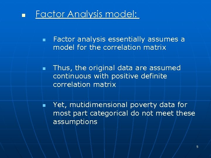 n Factor Analysis model: n n n Factor analysis essentially assumes a model for