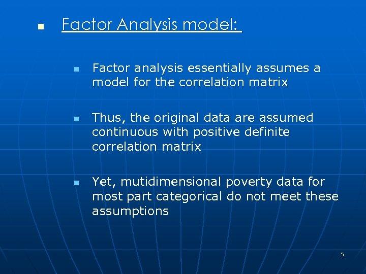 n Factor Analysis model: n n n Factor analysis essentially assumes a model for