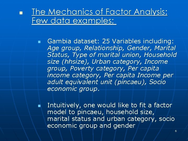 n The Mechanics of Factor Analysis: Few data examples: n n Gambia dataset: 25