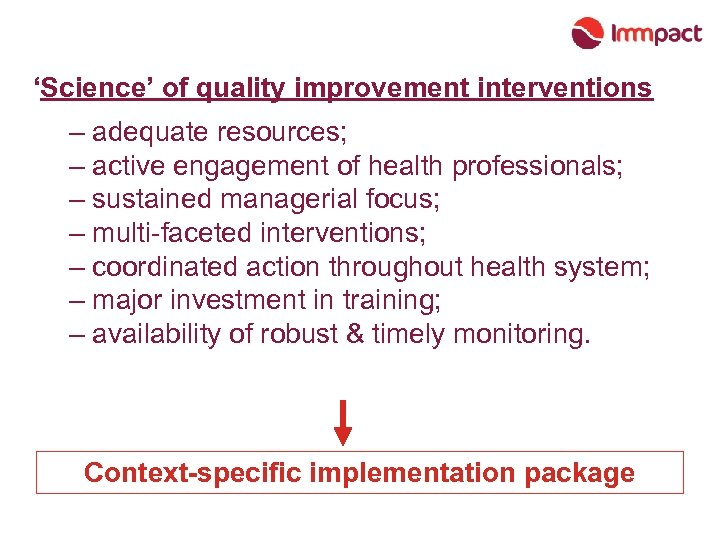 'Science' of quality improvement interventions – adequate resources; – active engagement of health professionals;