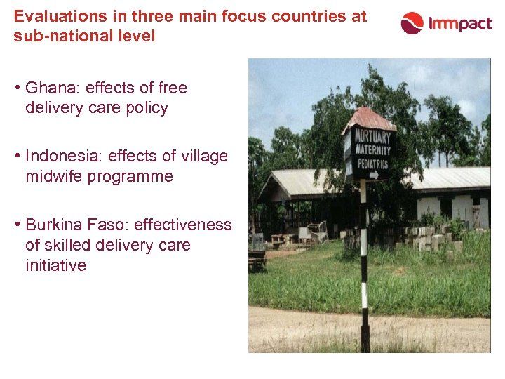 Evaluations in three main focus countries at sub-national level • Ghana: effects of free