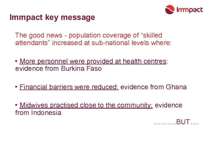 "Immpact key message The good news - population coverage of ""skilled attendants"" increased at"