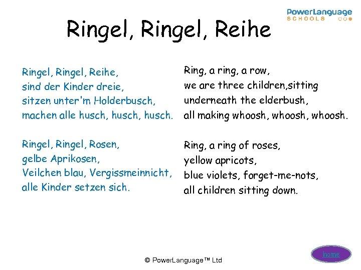 Ringel, Reihe, sind der Kinder dreie, sitzen unter'm Holderbusch, machen alle husch, husch. Ring,