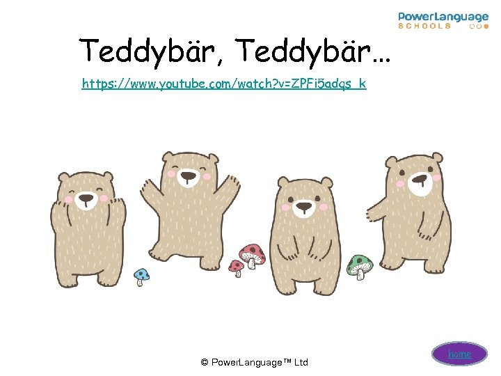 Teddybär, Teddybär… https: //www. youtube. com/watch? v=ZPFi 5 adqs_k © Power. Language™ Ltd home