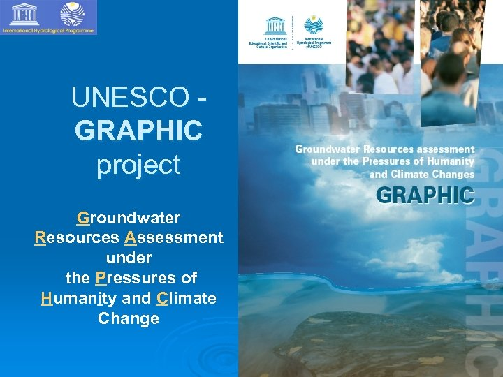 UNESCO GRAPHIC project Groundwater Resources Assessment under the Pressures of Humanity and Climate Change