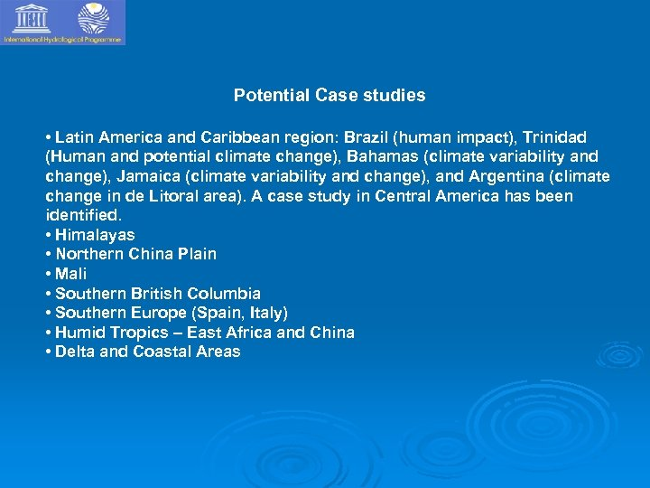 Potential Case studies • Latin America and Caribbean region: Brazil (human impact), Trinidad (Human