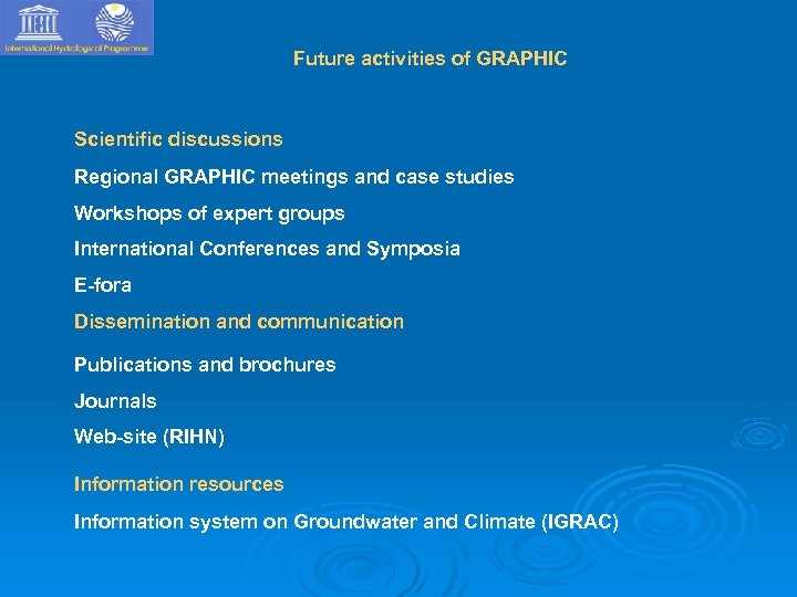 Future activities of GRAPHIC Scientific discussions Regional GRAPHIC meetings and case studies Workshops of