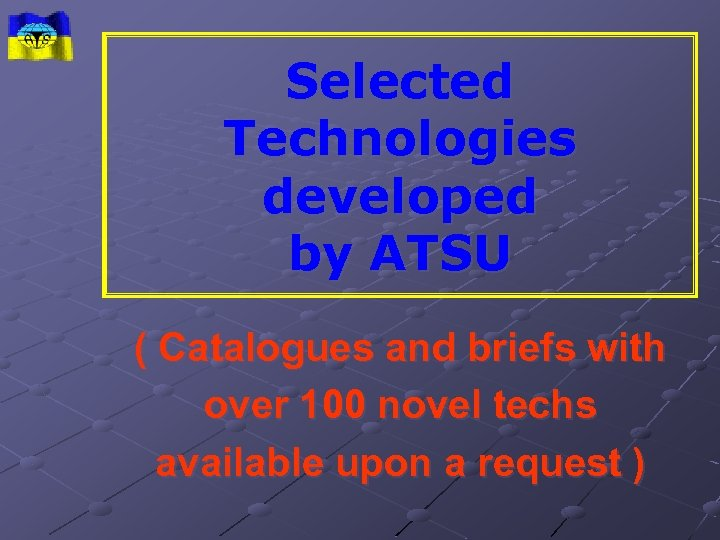 Selected Technologies developed by ATSU ( Catalogues and briefs with over 100 novel techs
