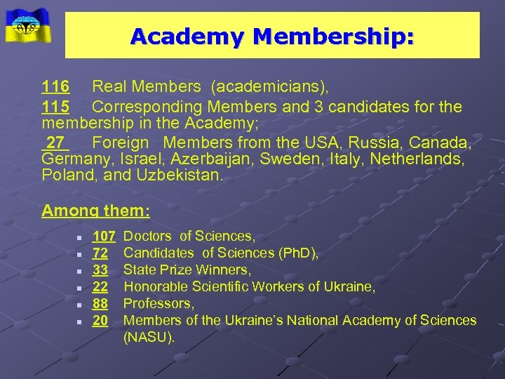 Academy Membership: 116 Real Members (academicians), 115 Corresponding Members and 3 candidates for the
