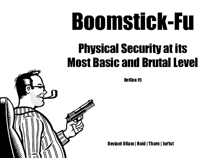 Boomstick-Fu Physical Security at its Most Basic and Brutal Level Def. Con 15 Deviant
