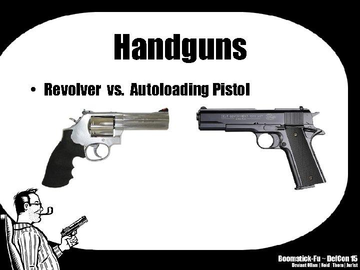Handguns • Revolver vs. Autoloading Pistol