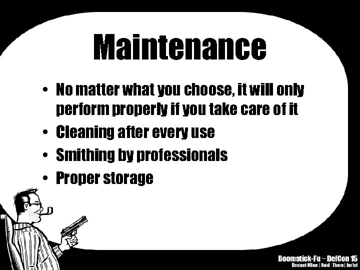 Maintenance • No matter what you choose, it will only perform properly if you