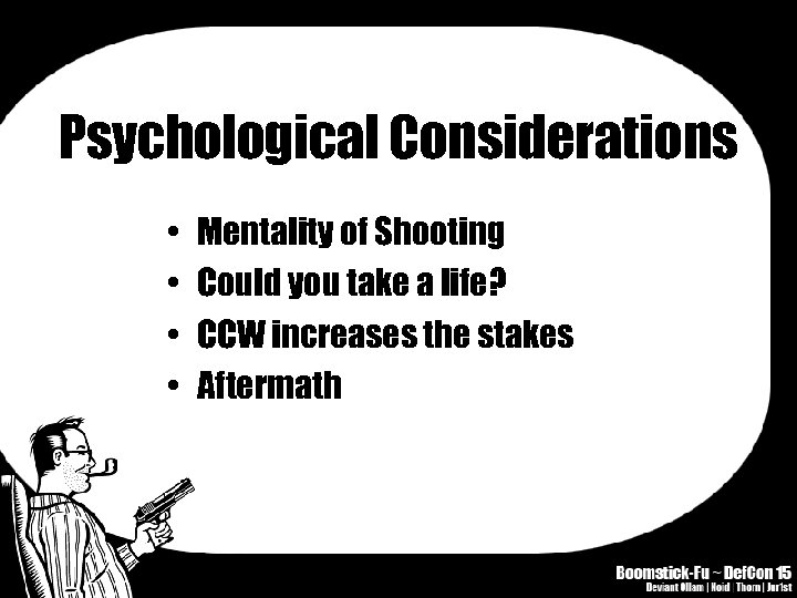 Psychological Considerations • • Mentality of Shooting Could you take a life? CCW increases
