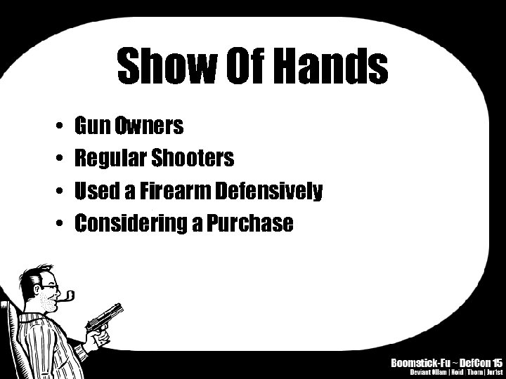 Show Of Hands • • Gun Owners Regular Shooters Used a Firearm Defensively Considering
