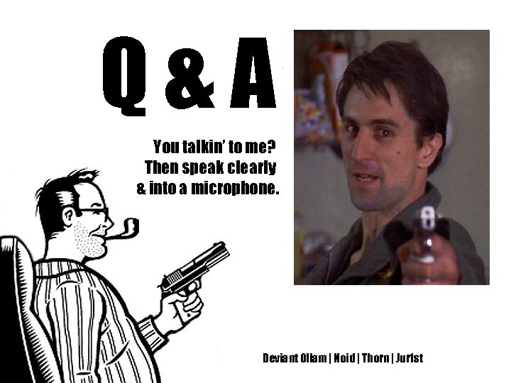 Q&A You talkin' to me? Then speak clearly & into a microphone. Deviant Ollam