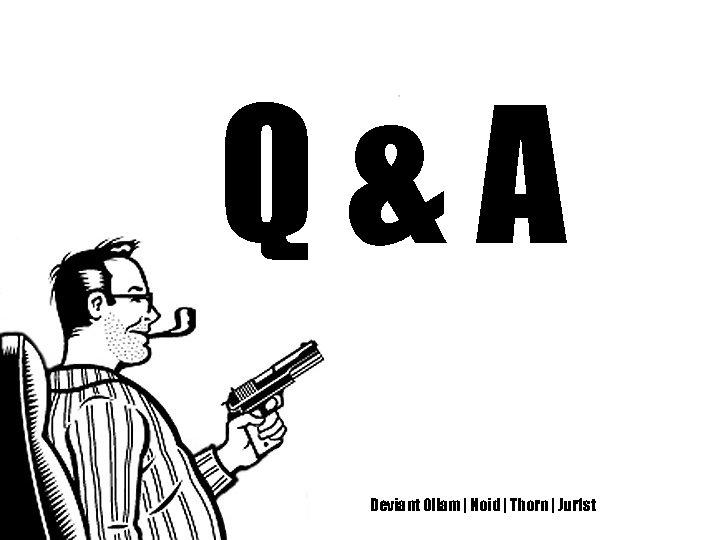 Q&A Deviant Ollam   Noid   Thorn   Jur 1 st