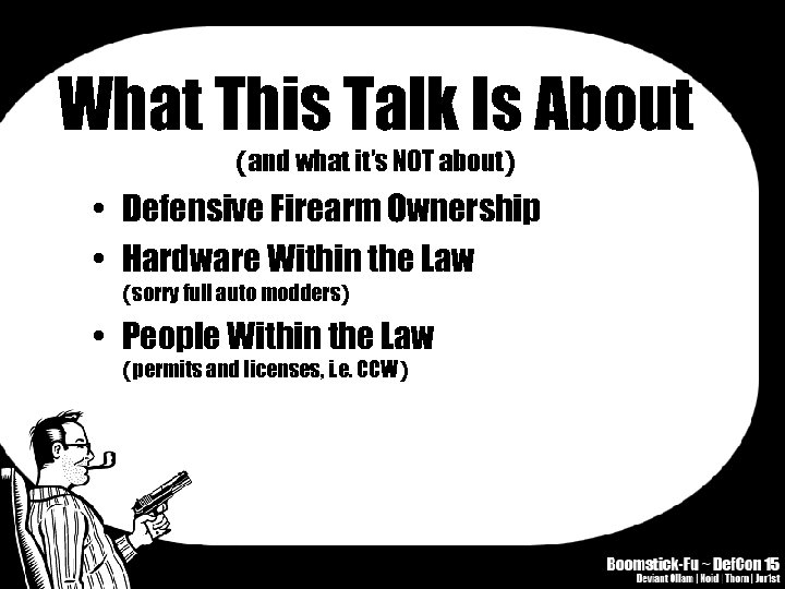 What This Talk Is About (and what it's NOT about) • Defensive Firearm Ownership