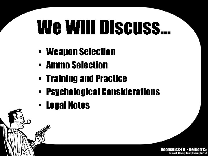 We Will Discuss… • • • Weapon Selection Ammo Selection Training and Practice Psychological