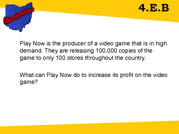 4. E. B Play Now is the producer of a video game that is