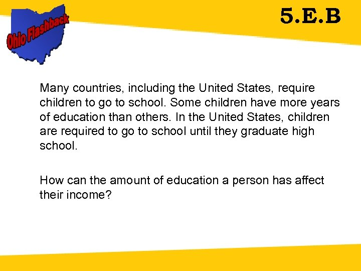 5. E. B Many countries, including the United States, require children to go to