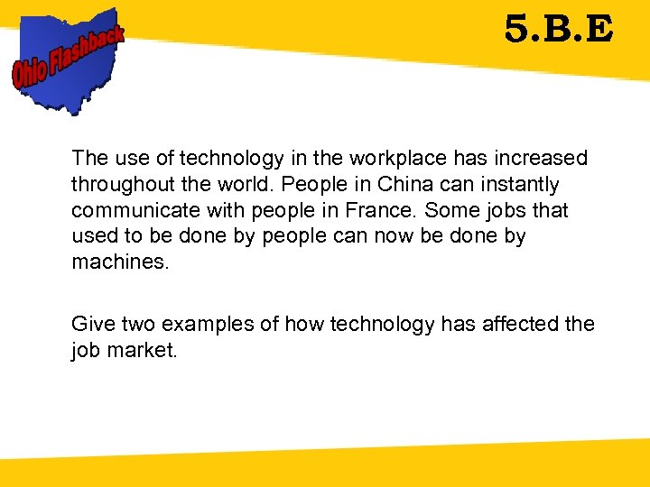 5. B. E The use of technology in the workplace has increased throughout the