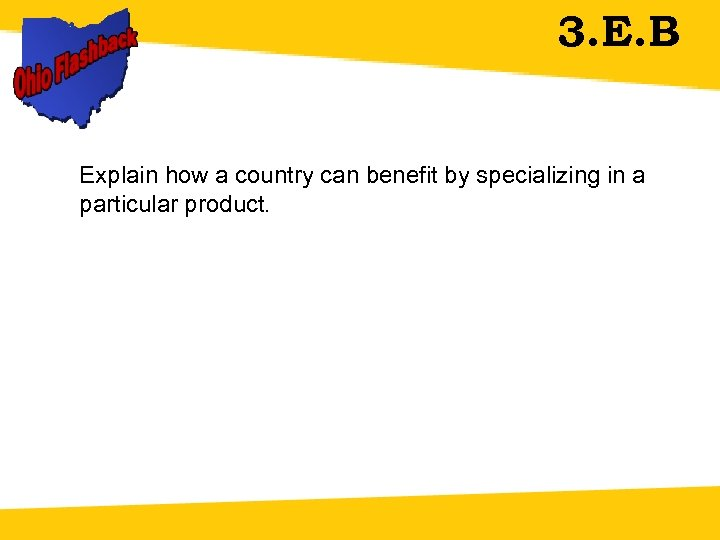 3. E. B Explain how a country can benefit by specializing in a particular