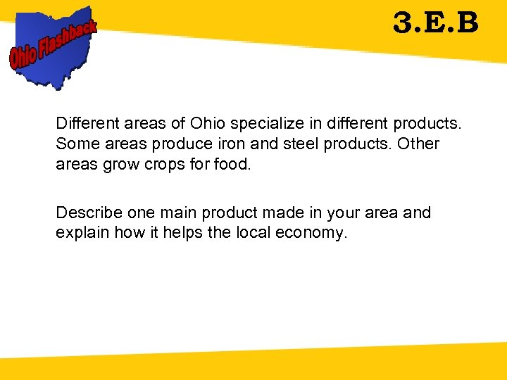 3. E. B Different areas of Ohio specialize in different products. Some areas produce