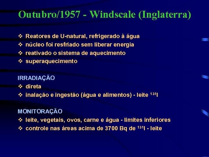 Outubro/1957 - Windscale (Inglaterra) v v Reatores de U-natural, refrigerado à água núcleo foi