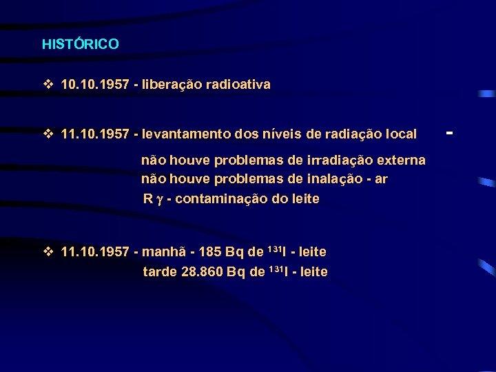 HISTÓRICO v 10. 1957 - liberação radioativa v 11. 10. 1957 - levantamento dos