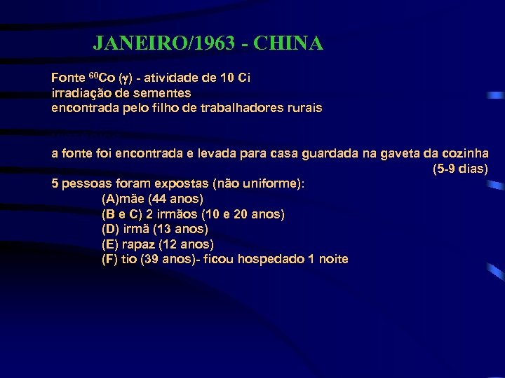 JANEIRO/1963 - CHINA Fonte 60 Co (g) - atividade de 10 Ci irradiação de