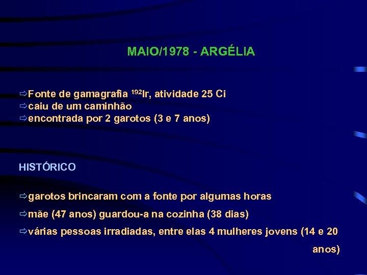 MAIO/1978 - ARGÉLIA Fonte de gamagrafia 192 Ir, atividade 25 Ci caiu de um