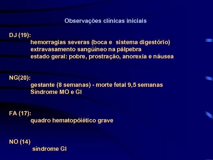 Observações clínicas iniciais DJ (19): hemorragias severas (boca e sistema digestório) extravasamento sangüíneo na