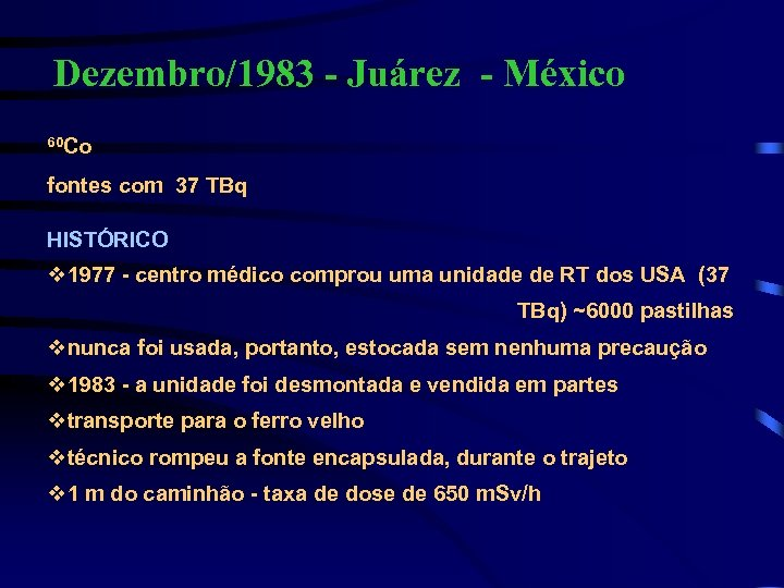 Dezembro/1983 - Juárez - México 60 Co fontes com 37 TBq HISTÓRICO v 1977