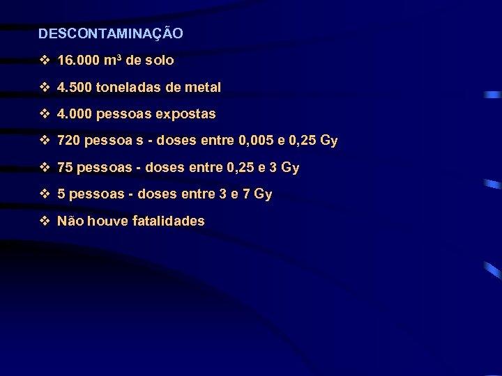 DESCONTAMINAÇÃO v 16. 000 m 3 de solo v 4. 500 toneladas de metal