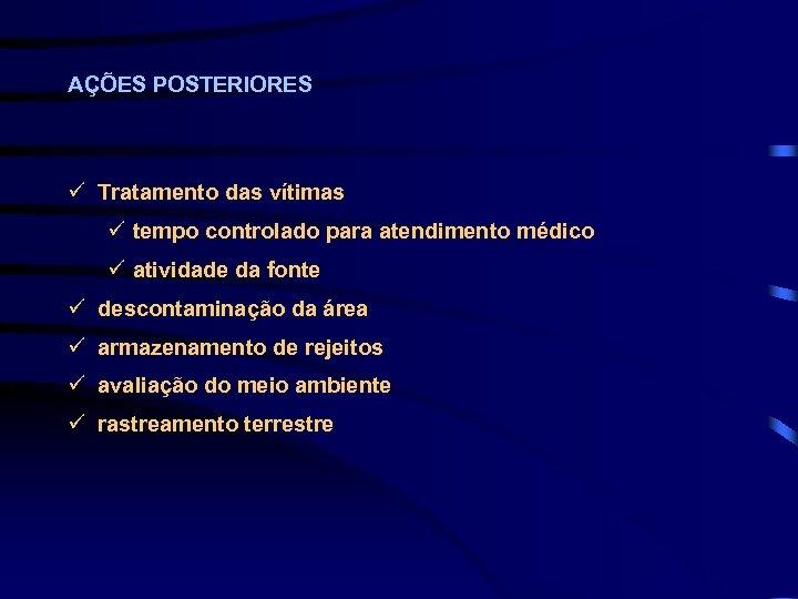 AÇÕES POSTERIORES ü Tratamento das vítimas ü tempo controlado para atendimento médico ü atividade