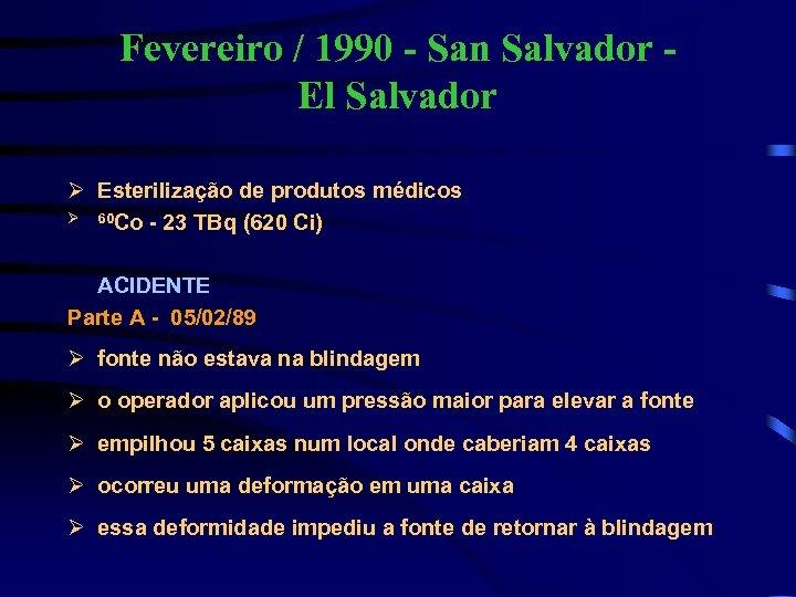 Fevereiro / 1990 - San Salvador El Salvador Ø Esterilização de produtos médicos Ø