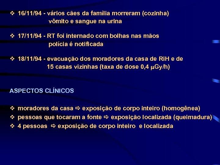 v 16/11/94 - vários cães da família morreram (cozinha) vômito e sangue na urina