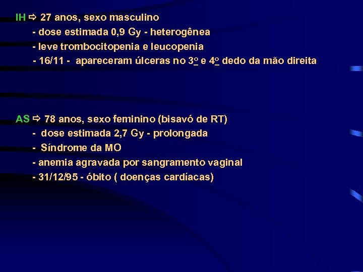 IH 27 anos, sexo masculino - dose estimada 0, 9 Gy - heterogênea -