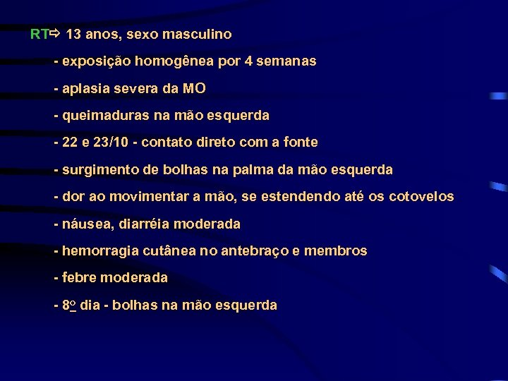 RT 13 anos, sexo masculino - exposição homogênea por 4 semanas - aplasia severa
