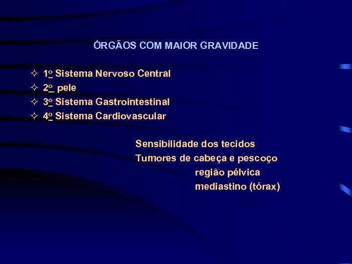 ÓRGÃOS COM MAIOR GRAVIDADE ² ² 1 o Sistema Nervoso Central 2 o pele