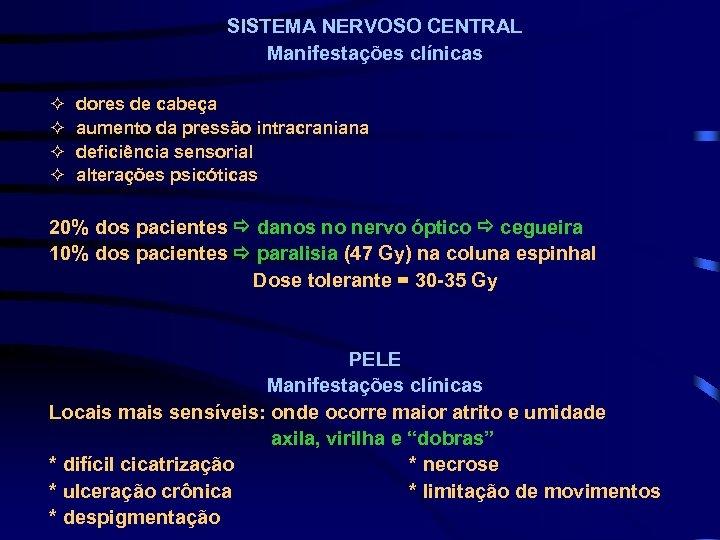 SISTEMA NERVOSO CENTRAL Manifestações clínicas ² ² dores de cabeça aumento da pressão intracraniana