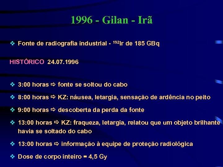 1996 - Gilan - Irã v Fonte de radiografia industrial - 192 Ir de