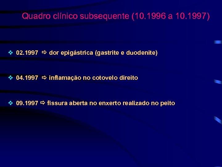 Quadro clínico subsequente (10. 1996 a 10. 1997) v 02. 1997 dor epigástrica (gastrite
