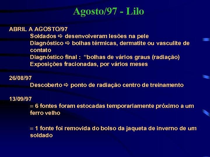 Agosto/97 - Lilo ABRIL A AGOSTO/97 Soldados desenvolveram lesões na pele Diagnóstico bolhas térmicas,